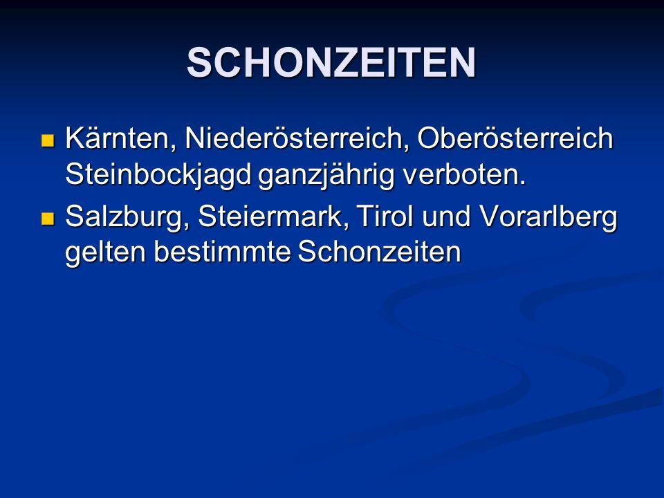 SCHONZEITEN Kärnten, Niederösterreich, Oberösterreich Steinbockjagd ganzjährig verboten.