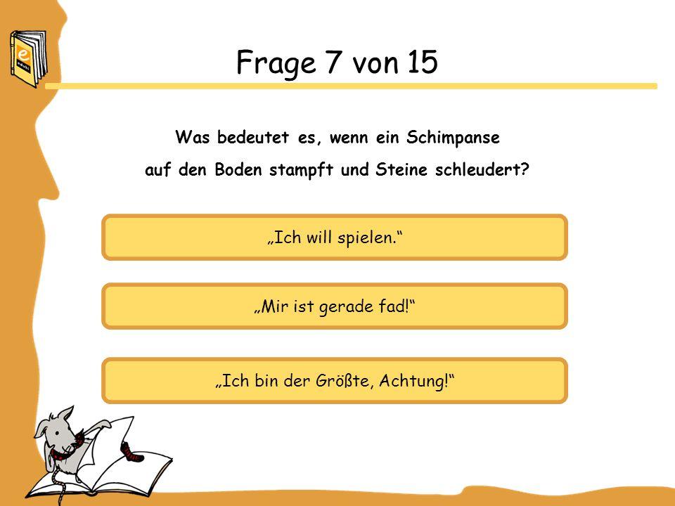 Frage 7 von 15 Was bedeutet es, wenn ein Schimpanse