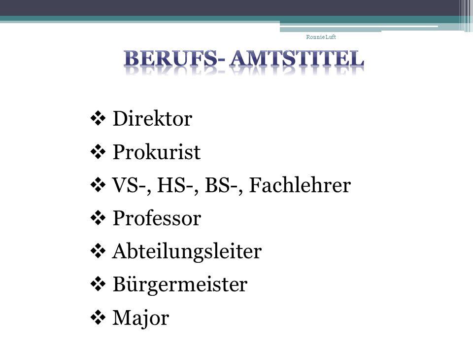 Berufs- Amtstitel Direktor Prokurist VS-, HS-, BS-, Fachlehrer