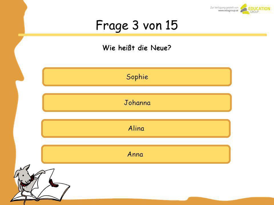 Frage 3 von 15 Wie heißt die Neue Sophie Johanna Alina Anna