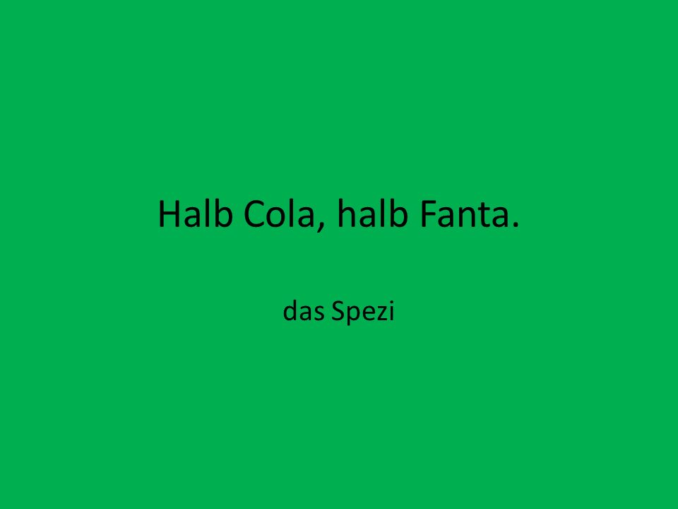 Halb Cola, halb Fanta. das Spezi