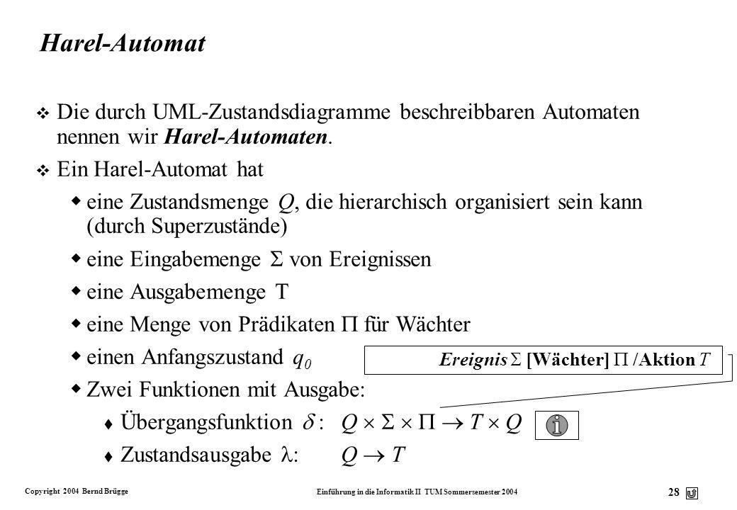 Harel-Automat Die durch UML-Zustandsdiagramme beschreibbaren Automaten nennen wir Harel-Automaten. Ein Harel-Automat hat.