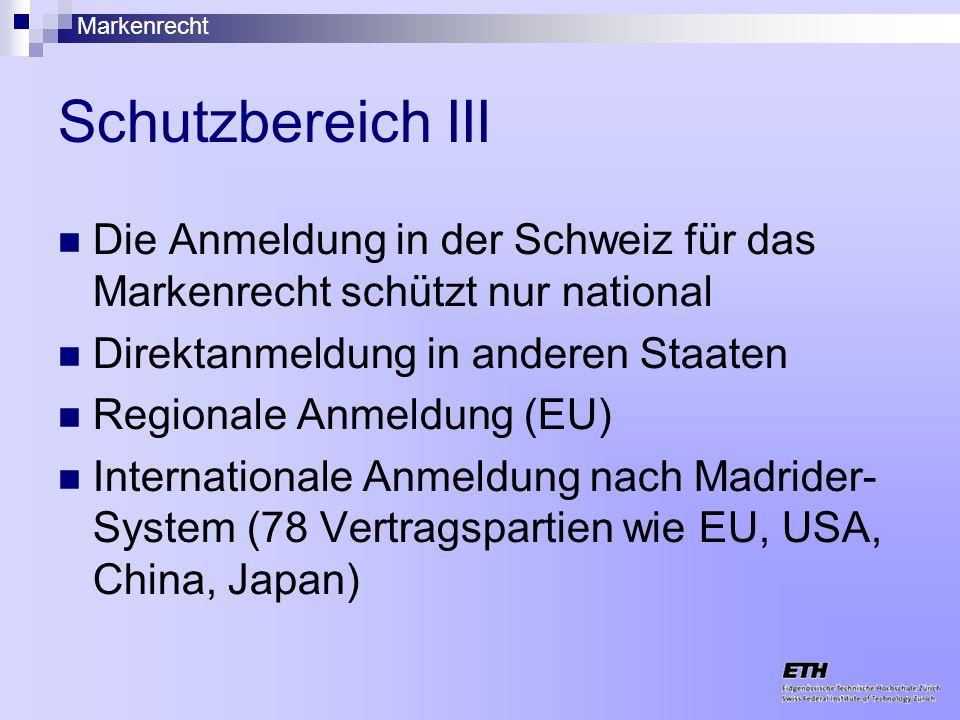 Schutzbereich III Die Anmeldung in der Schweiz für das Markenrecht schützt nur national. Direktanmeldung in anderen Staaten.