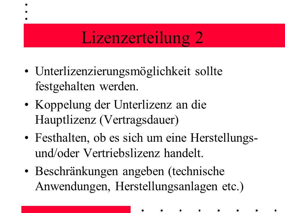 Lizenzerteilung 2 Unterlizenzierungsmöglichkeit sollte festgehalten werden. Koppelung der Unterlizenz an die Hauptlizenz (Vertragsdauer)