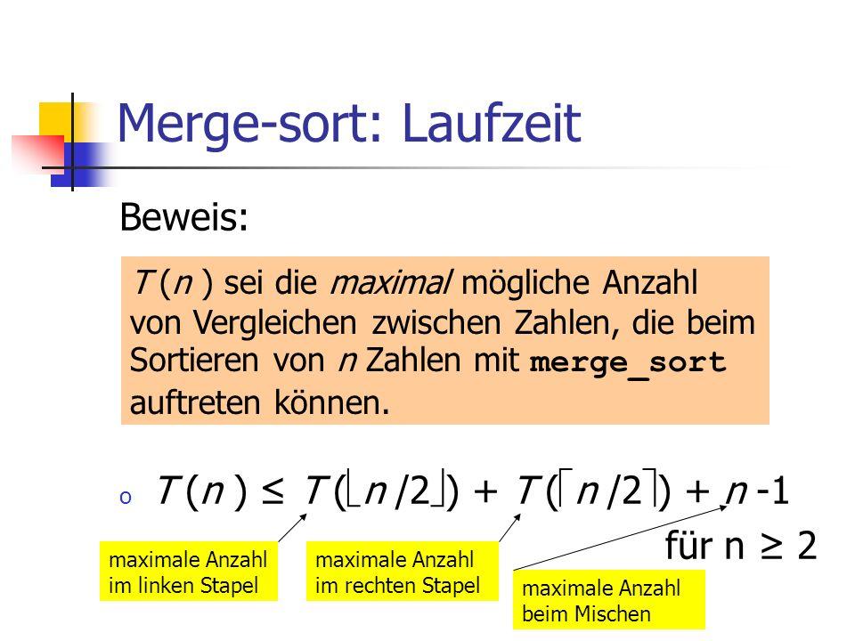 Merge-sort: Laufzeit Beweis: T (n ) ≤ T (n /2) + T (n /2) + n -1
