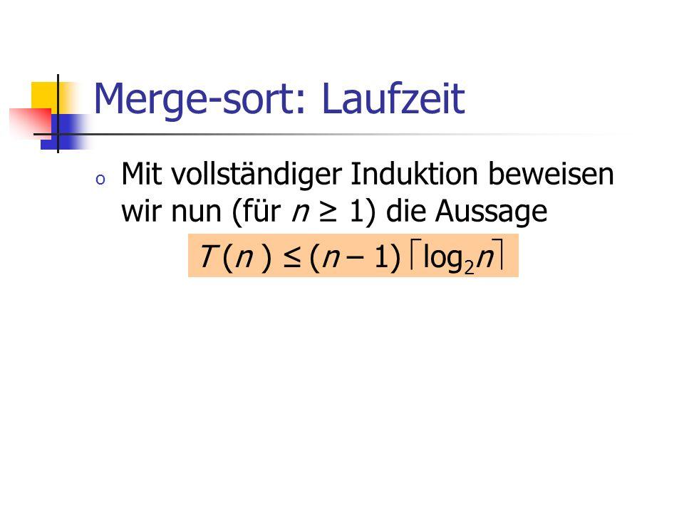 Merge-sort: Laufzeit Mit vollständiger Induktion beweisen wir nun (für n ≥ 1) die Aussage.