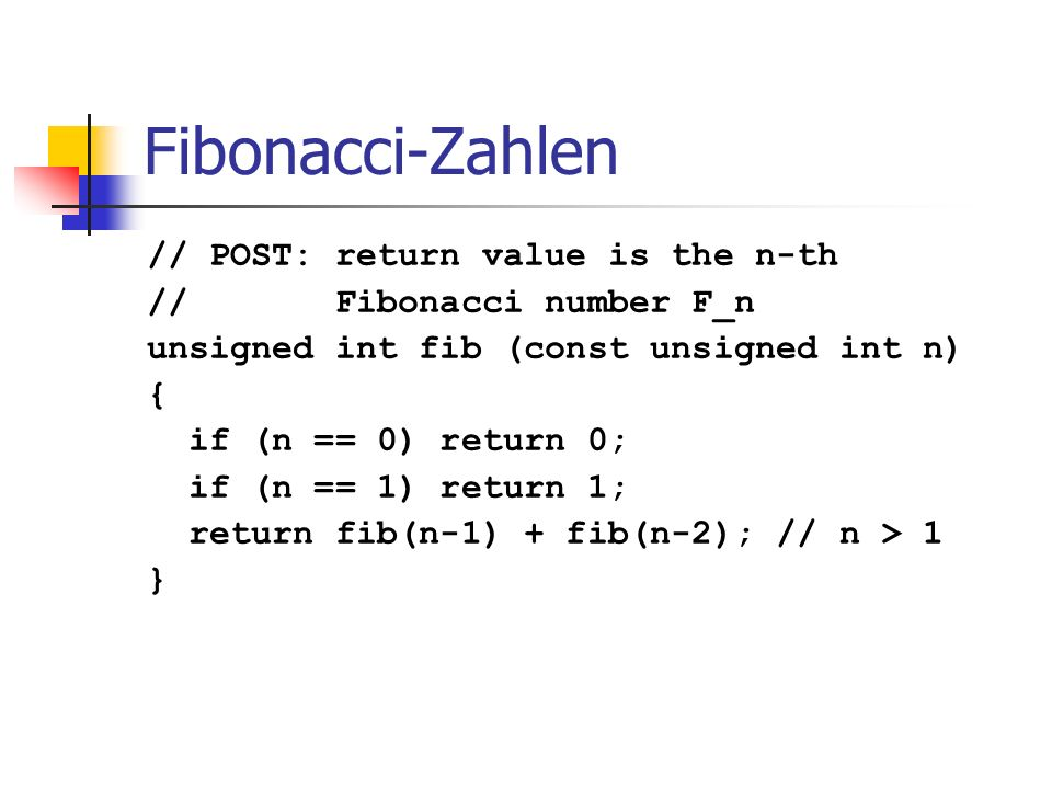 Fibonacci-Zahlen // POST: return value is the n-th