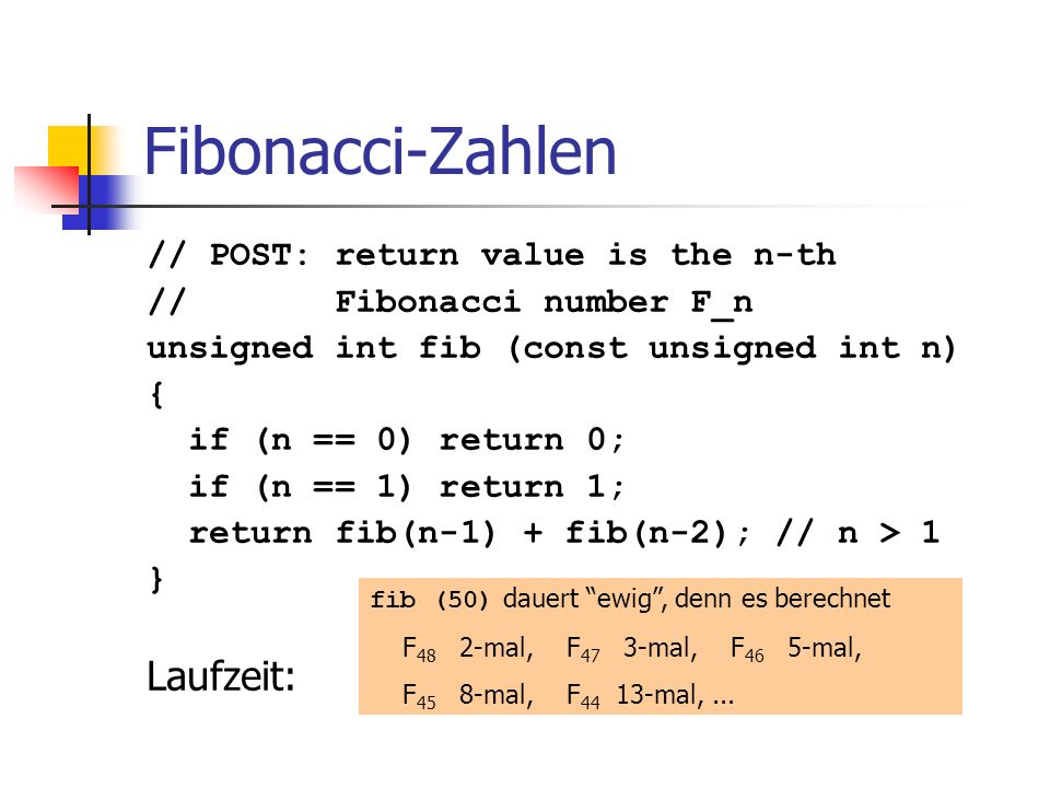 Fibonacci-Zahlen Laufzeit: // POST: return value is the n-th