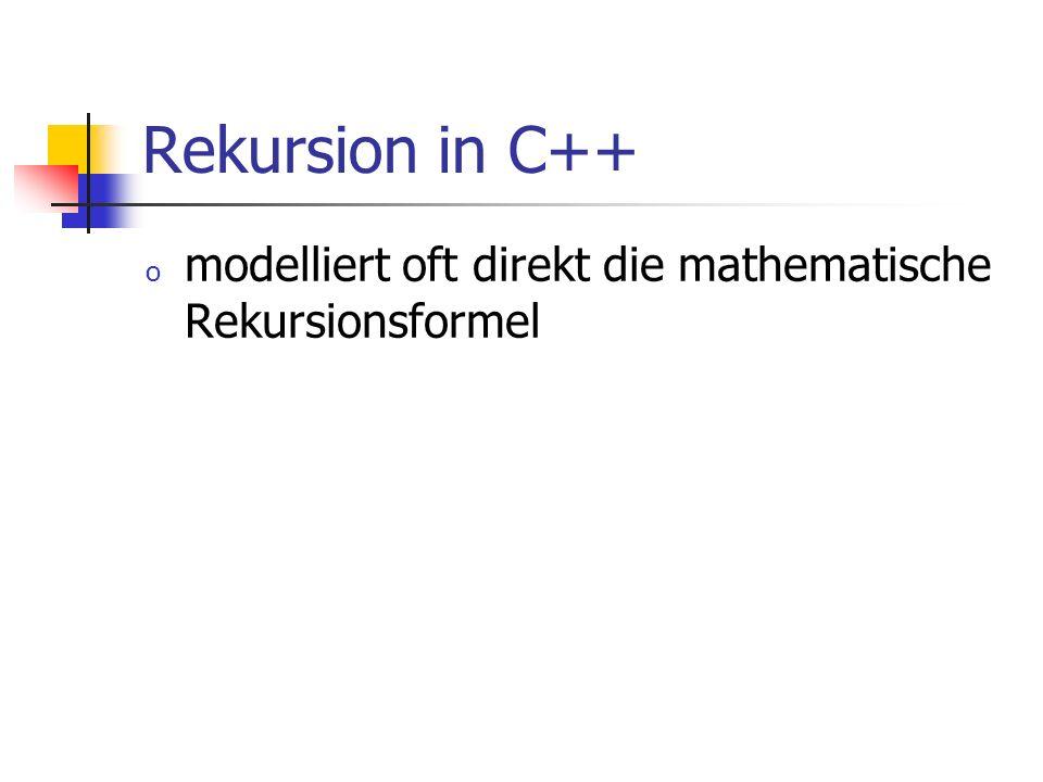 Rekursion in C++ modelliert oft direkt die mathematische Rekursionsformel