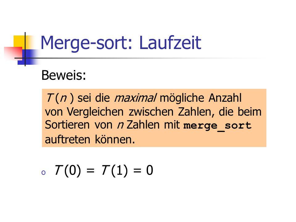 Merge-sort: Laufzeit Beweis: T (0) = T (1) = 0
