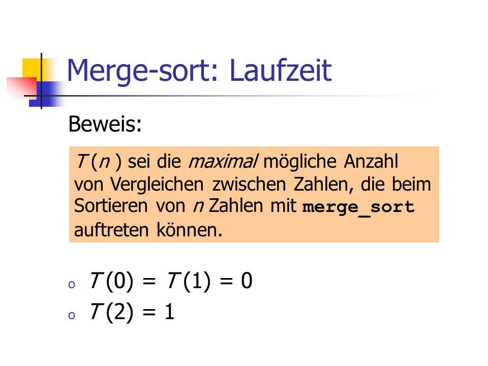Merge-sort: Laufzeit Beweis: T (0) = T (1) = 0 T (2) = 1