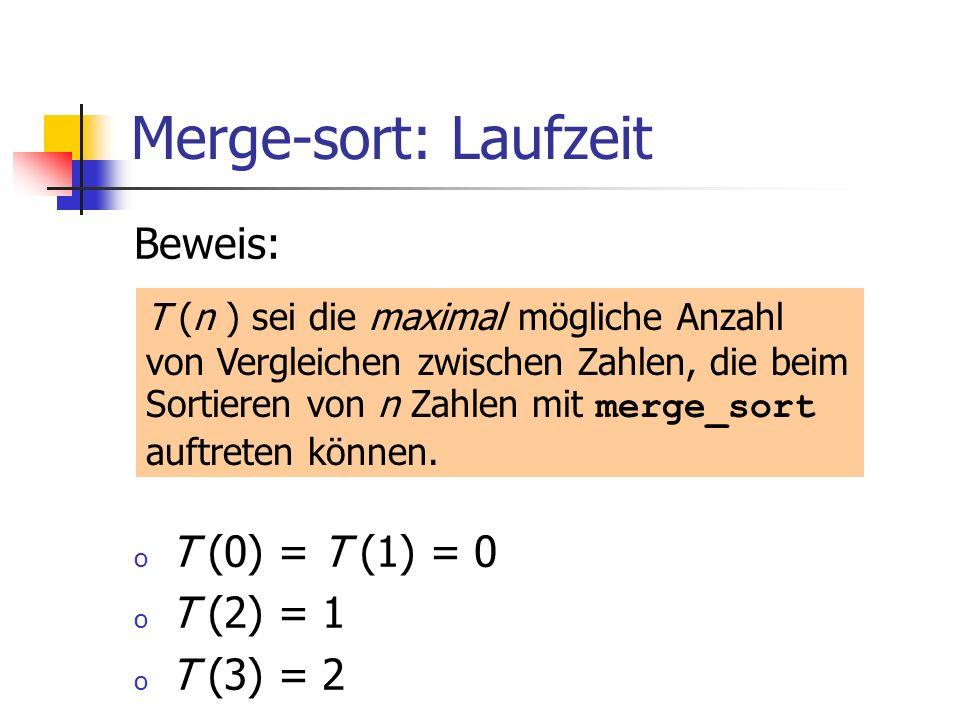 Merge-sort: Laufzeit Beweis: T (0) = T (1) = 0 T (2) = 1 T (3) = 2
