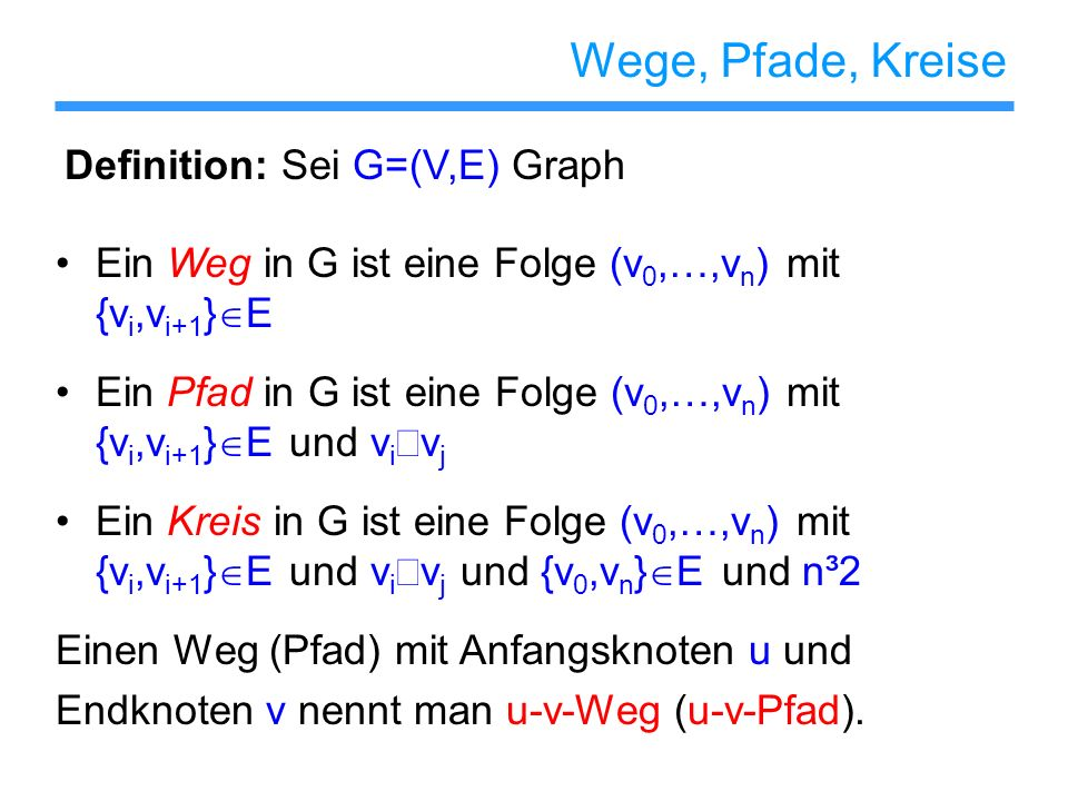 Wege, Pfade, Kreise Definition: Sei G=(V,E) Graph