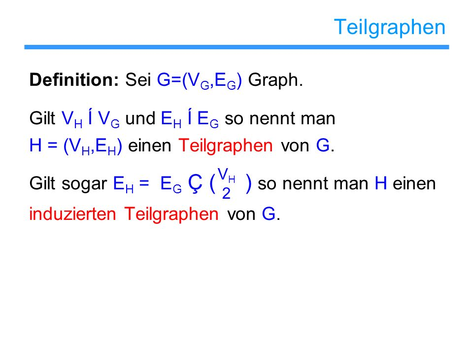 Teilgraphen Definition: Sei G=(VG,EG) Graph.