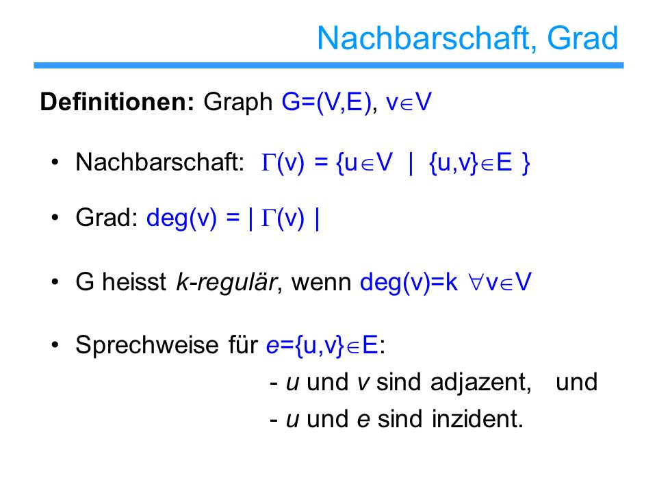 Nachbarschaft, Grad Definitionen: Graph G=(V,E), vV