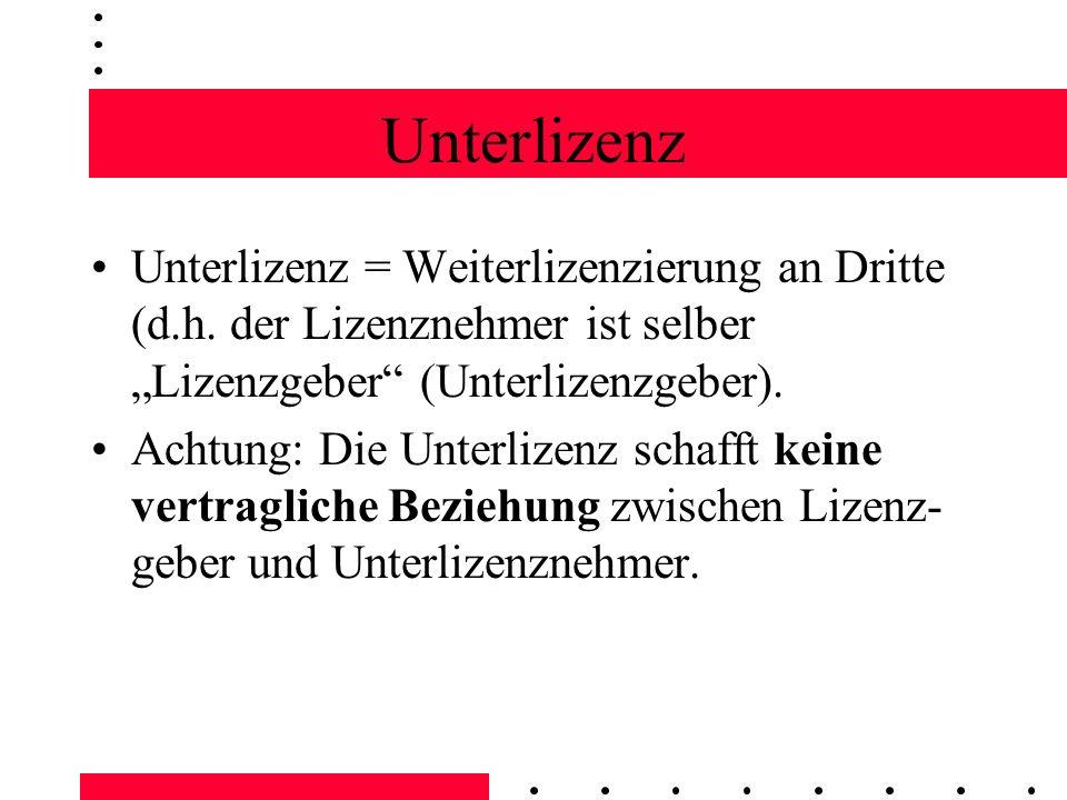 """Unterlizenz Unterlizenz = Weiterlizenzierung an Dritte (d.h. der Lizenznehmer ist selber """"Lizenzgeber (Unterlizenzgeber)."""