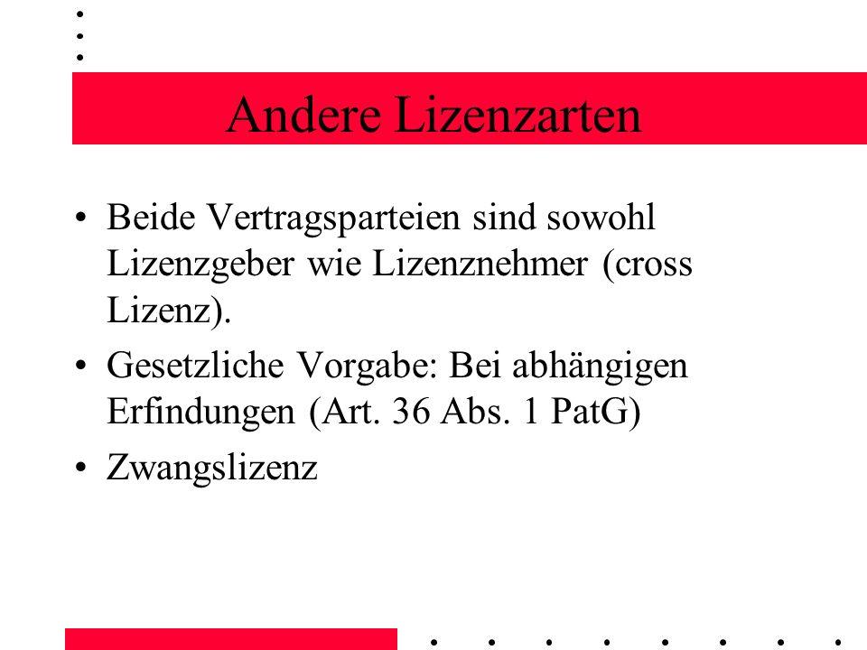Andere Lizenzarten Beide Vertragsparteien sind sowohl Lizenzgeber wie Lizenznehmer (cross Lizenz).