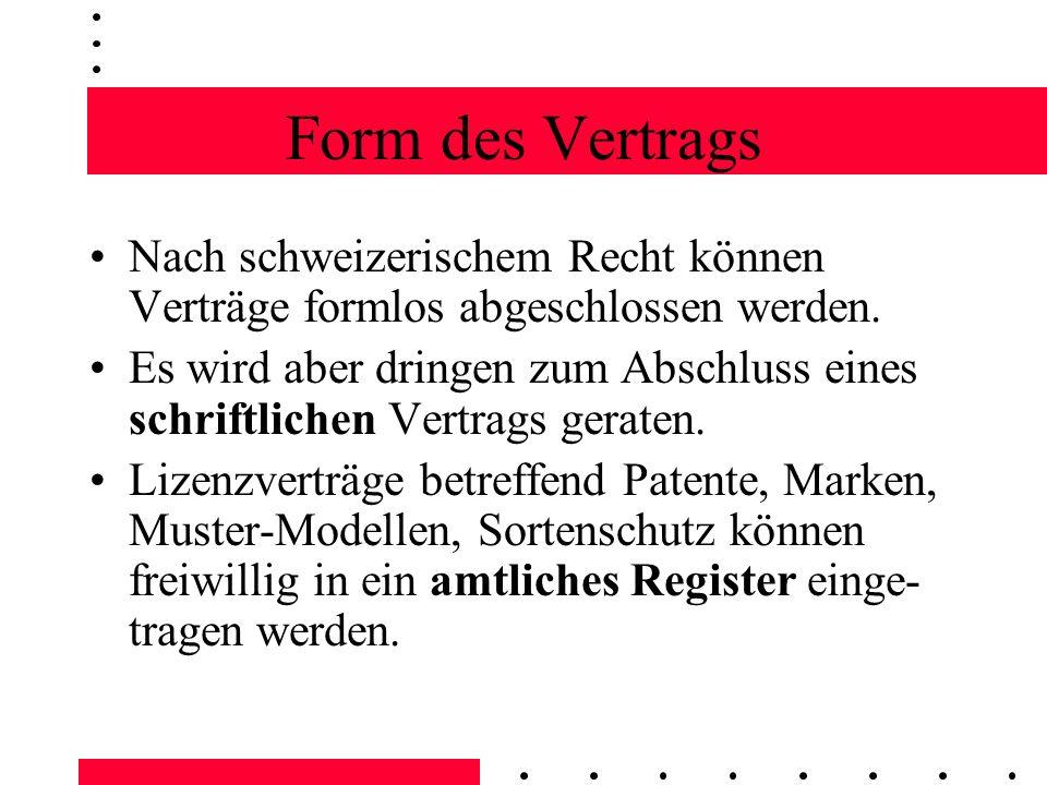Form des Vertrags Nach schweizerischem Recht können Verträge formlos abgeschlossen werden.