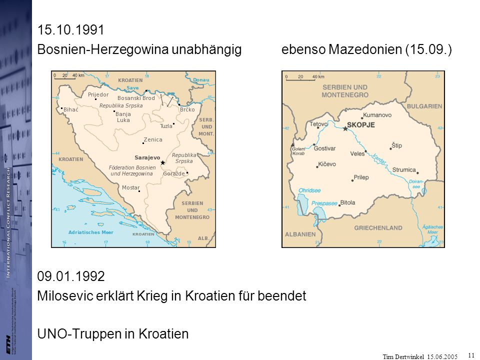 15.10.1991 Bosnien-Herzegowina unabhängig ebenso Mazedonien (15.09.) 09.01.1992. Milosevic erklärt Krieg in Kroatien für beendet.