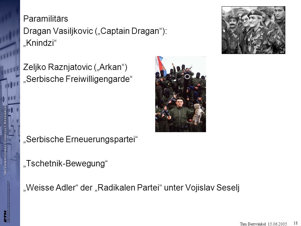 "Paramilitärs Dragan Vasiljkovic (""Captain Dragan ): ""Knindzi Zeljko Raznjatovic (""Arkan ) ""Serbische Freiwilligengarde"