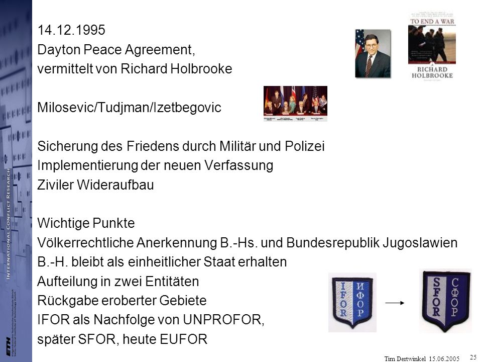 14.12.1995 Dayton Peace Agreement, vermittelt von Richard Holbrooke. Milosevic/Tudjman/Izetbegovic.