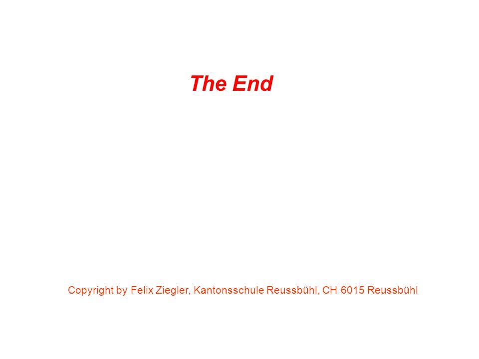 The End Copyright by Felix Ziegler, Kantonsschule Reussbühl, CH 6015 Reussbühl