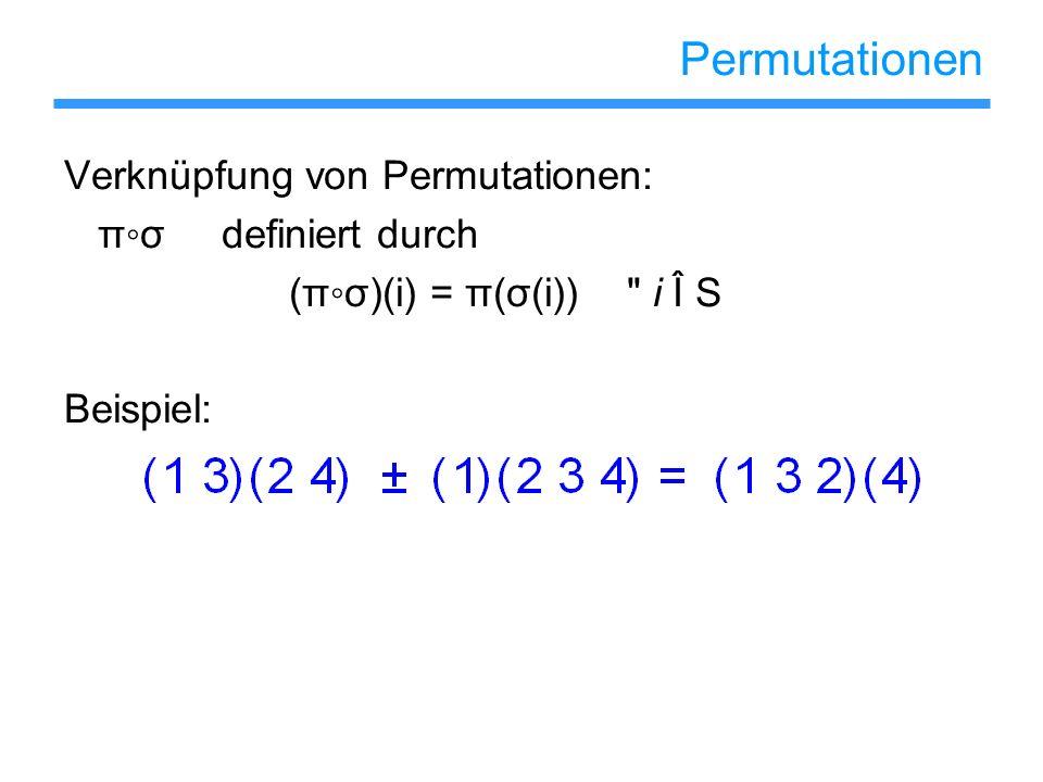 Permutationen Verknüpfung von Permutationen: π◦σ definiert durch