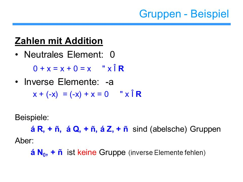 Gruppen - Beispiel Zahlen mit Addition Neutrales Element: 0