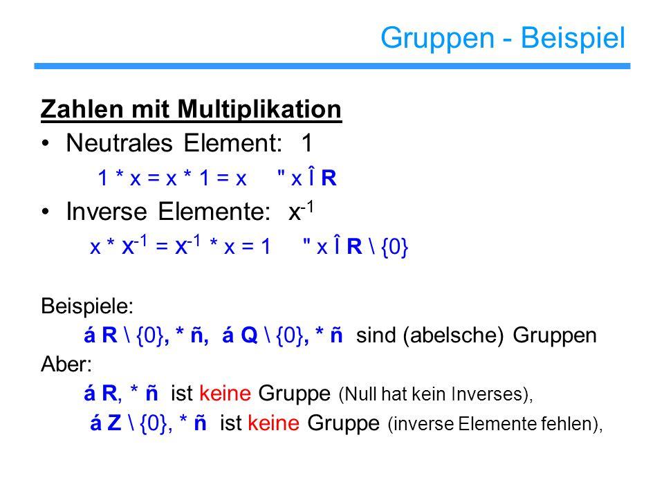 Gruppen - Beispiel Zahlen mit Multiplikation Neutrales Element: 1