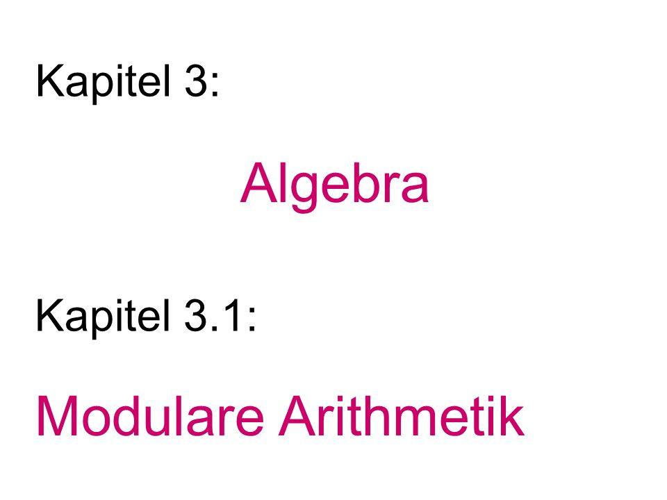 Kapitel 3: Algebra Kapitel 3.1: Modulare Arithmetik
