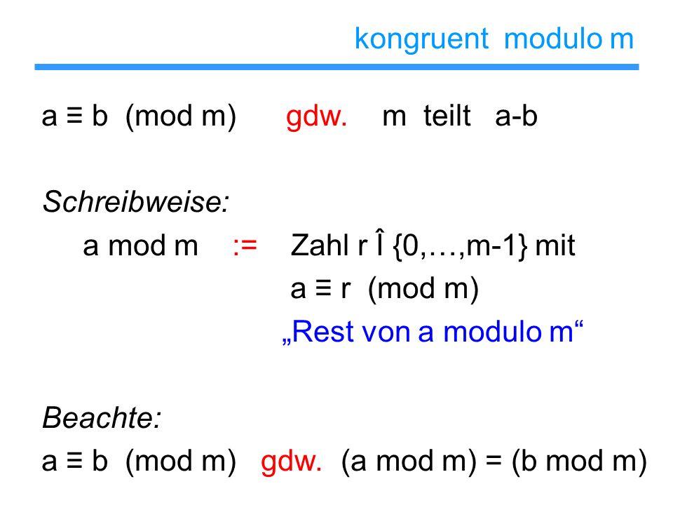 kongruent modulo m a ≡ b (mod m) gdw. m teilt a-b. Schreibweise: a mod m := Zahl r Î {0,…,m-1} mit.