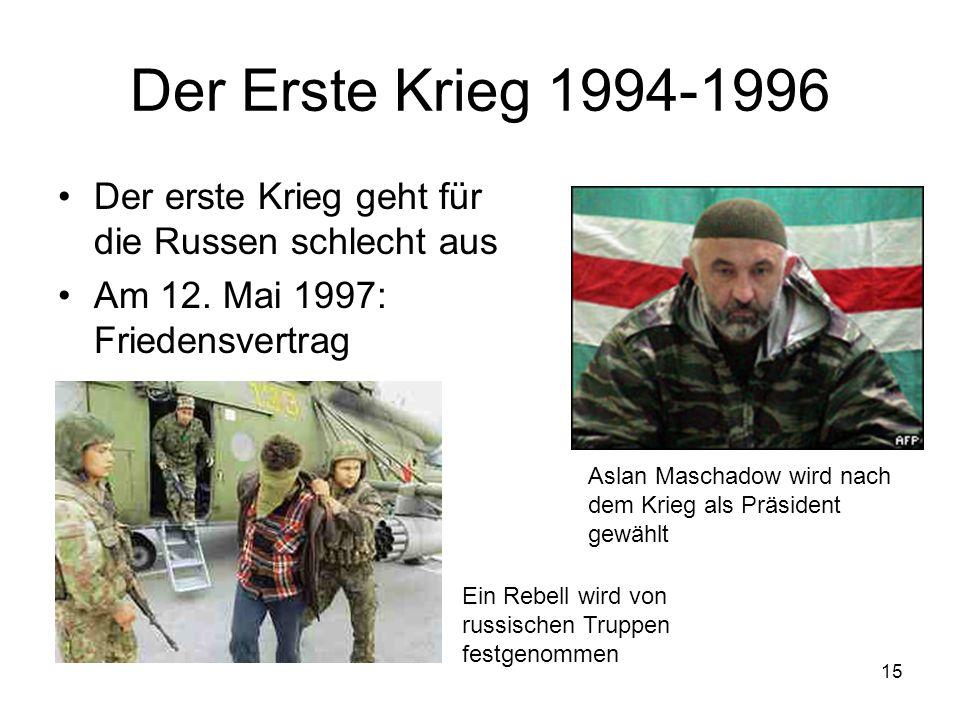 Der Erste Krieg 1994-1996 Der erste Krieg geht für die Russen schlecht aus. Am 12. Mai 1997: Friedensvertrag.