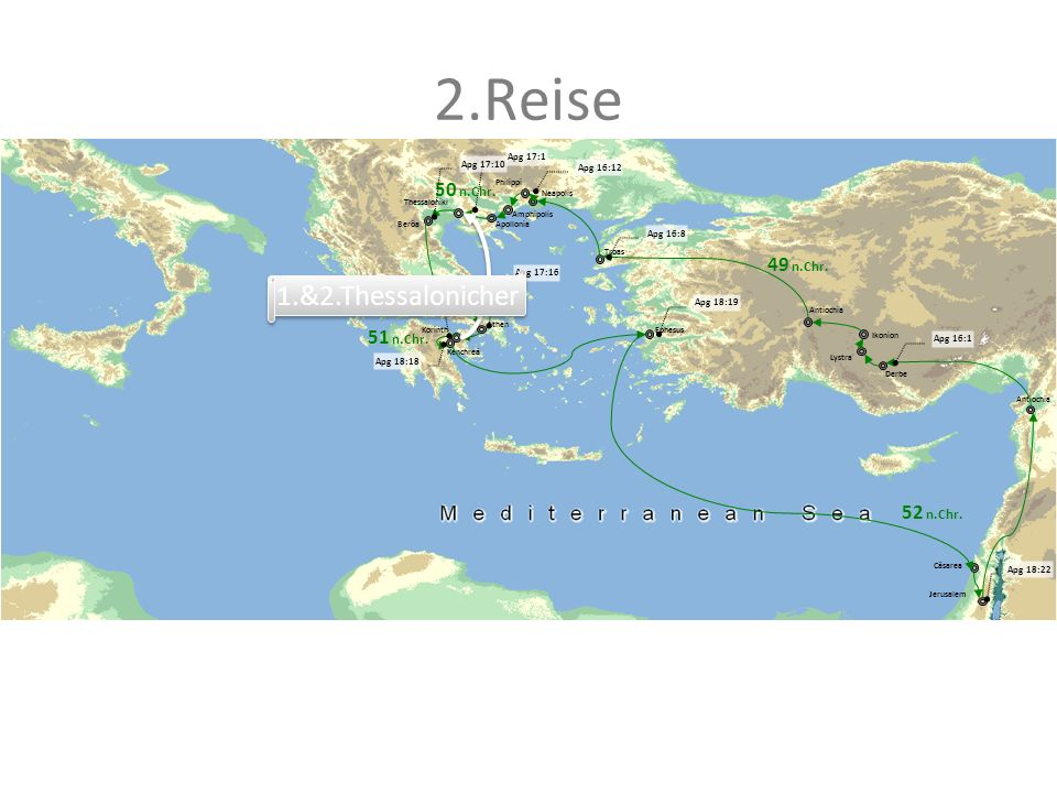 2.Reise 1.&2.Thessalonicher 50 n.Chr. 49 n.Chr. 51 n.Chr. 52 n.Chr.