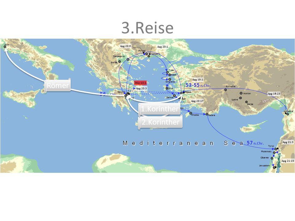 3.Reise Römer 1.Korinther 2.Korinther 53-55 n.Chr. 56 n.Chr. 57 n.Chr.