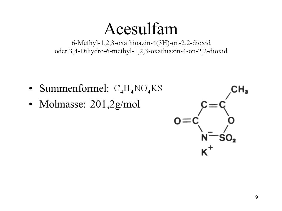 Acesulfam 6-Methyl-1,2,3-oxathioazin-4(3H)-on-2,2-dioxid oder 3,4-Dihydro-6-methyl-1,2,3-oxathiazin-4-on-2,2-dioxid
