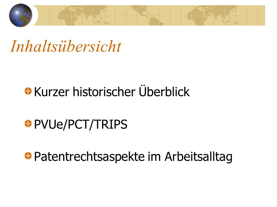 Inhaltsübersicht Kurzer historischer Überblick PVUe/PCT/TRIPS