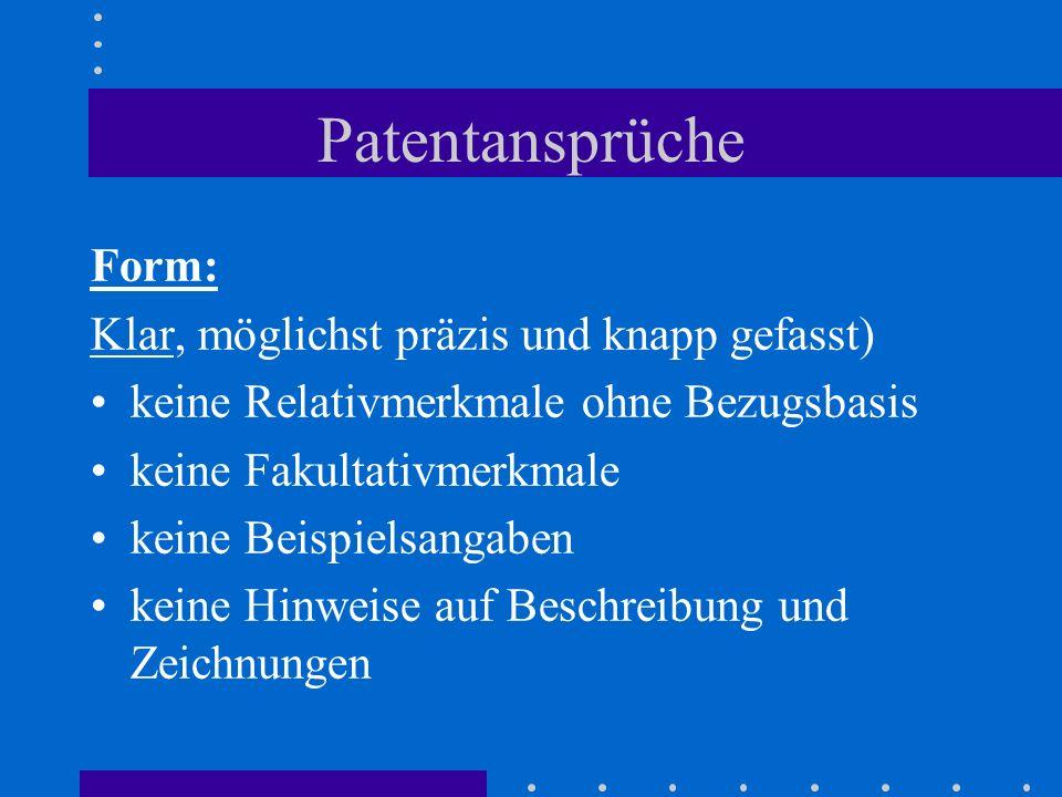 Patentansprüche Form: Klar, möglichst präzis und knapp gefasst)