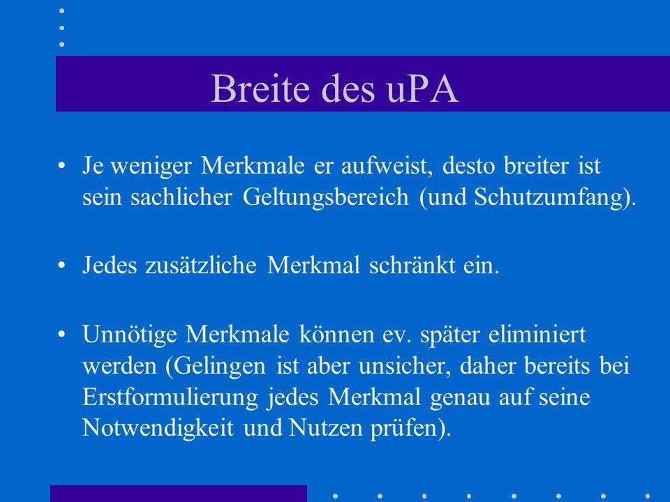 Breite des uPA Je weniger Merkmale er aufweist, desto breiter ist sein sachlicher Geltungsbereich (und Schutzumfang).