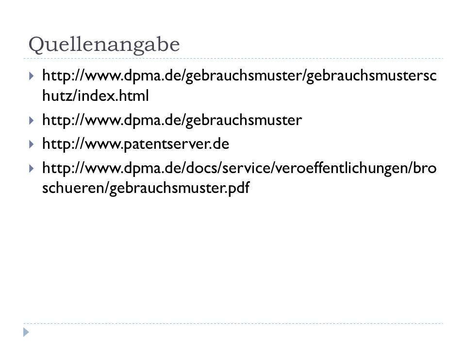 Quellenangabe http://www.dpma.de/gebrauchsmuster/gebrauchsmustersc hutz/index.html. http://www.dpma.de/gebrauchsmuster.