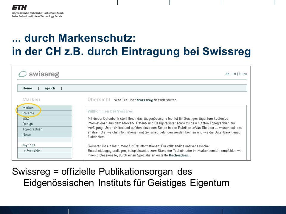 ... durch Markenschutz: in der CH z.B. durch Eintragung bei Swissreg