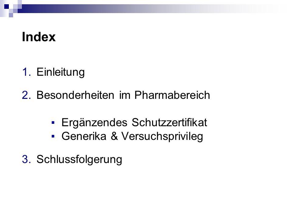 Index Einleitung. Besonderheiten im Pharmabereich ▪ Ergänzendes Schutzzertifikat ▪ Generika & Versuchsprivileg.