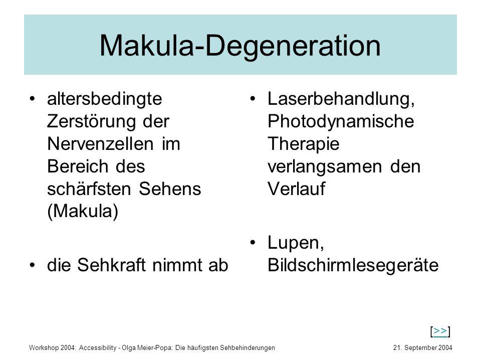 Makula-Degeneration altersbedingte Zerstörung der Nervenzellen im Bereich des schärfsten Sehens (Makula)