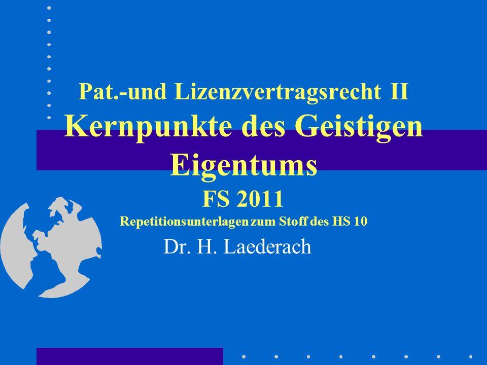 Pat.-und Lizenzvertragsrecht II Kernpunkte des Geistigen Eigentums FS 2011 Repetitionsunterlagen zum Stoff des HS 10