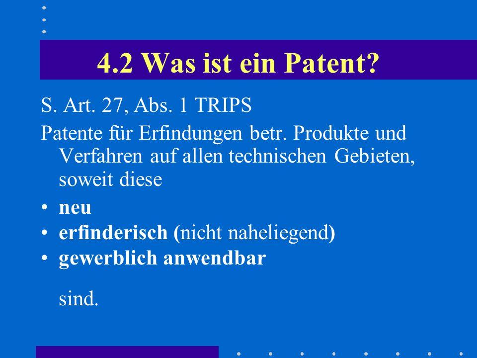 4.2 Was ist ein Patent S. Art. 27, Abs. 1 TRIPS