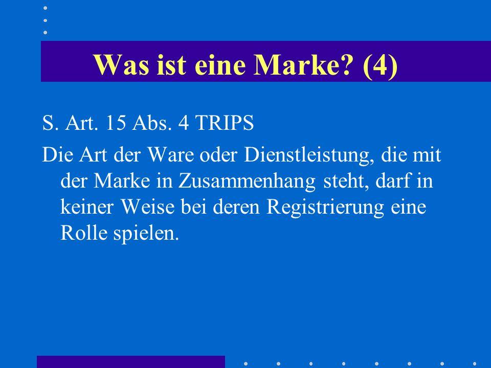 Was ist eine Marke (4) S. Art. 15 Abs. 4 TRIPS