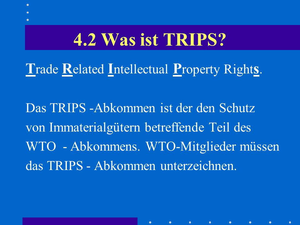 4.2 Was ist TRIPS Trade Related Intellectual Property Rights.