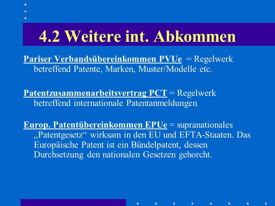 4.2 Weitere int. Abkommen Pariser Verbandsübereinkommen PVUe = Regelwerk betreffend Patente, Marken, Muster/Modelle etc.