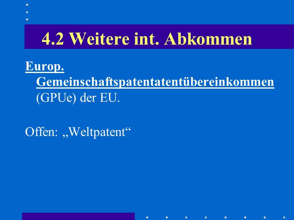4.2 Weitere int. Abkommen Europ. Gemeinschaftspatentatentübereinkommen (GPUe) der EU.