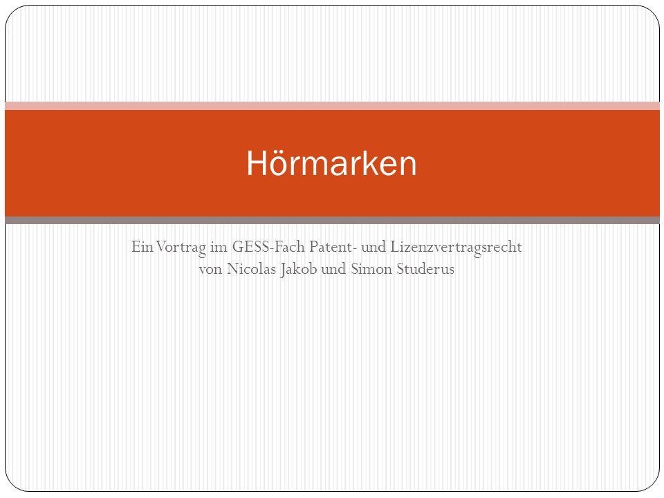 Hörmarken Ein Vortrag im GESS-Fach Patent- und Lizenzvertragsrecht von Nicolas Jakob und Simon Studerus.