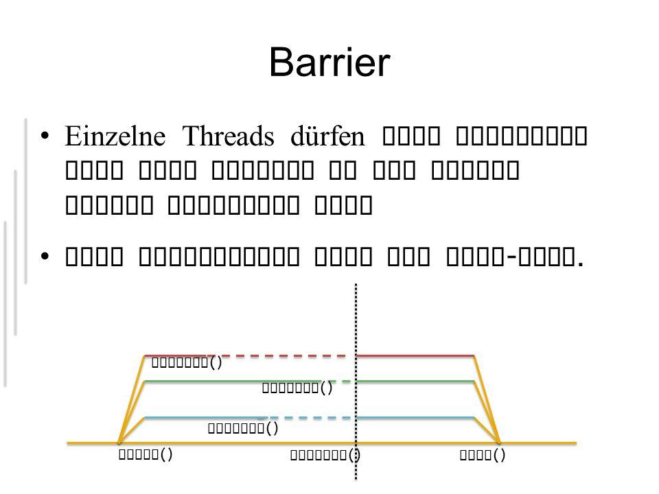 Barrier Einzelne Threads dürfen erst forfahren wenn alle anderen an der selben Stelle angelangt sind.
